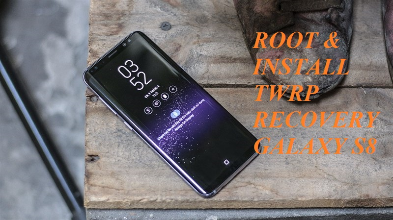 How to Root and Install TWRP For Samsung Galaxy S8