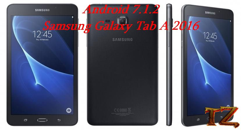 Update Galaxy Tab A 2016 (T285) To Android 7 1 2