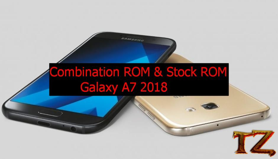 Combination ROM And Stock ROM To Bypass FRP Galaxy A7 2018