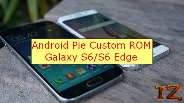 Android Pie Custom Rom For Samsung Galaxy S6/S6 Edge