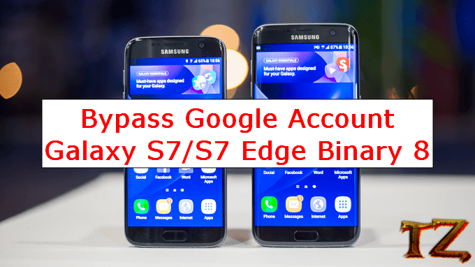 bypass Google account Galaxy S7/S7 Edge binary 8