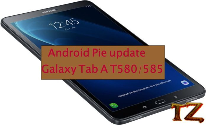 Android Pie 9 0 Update For Samsung Galy Tab A T580/585