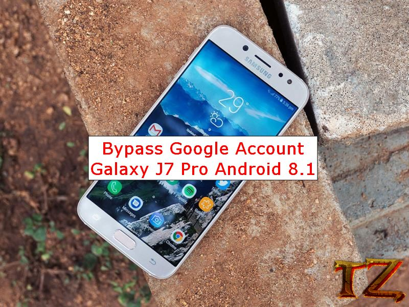 How To Bypass Google Account Galaxy J7 Pro Android 8 1 Oreo